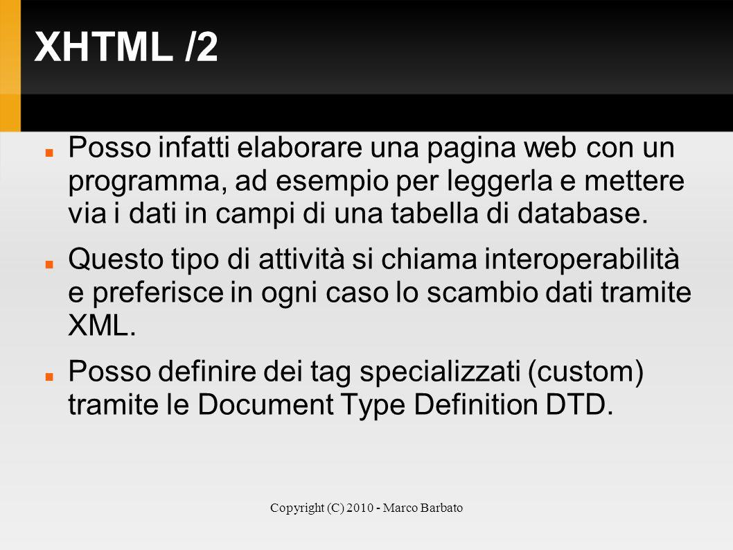 Copyright (C) 2010 - Marco Barbato XHTML /2 Posso infatti elaborare una pagina web con un programma, ad esempio per leggerla e mettere via i dati in c