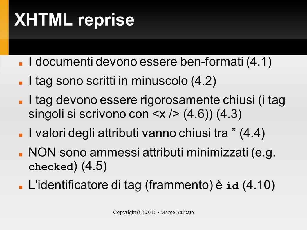 Copyright (C) 2010 - Marco Barbato XHTML reprise I documenti devono essere ben-formati (4.1) I tag sono scritti in minuscolo (4.2) I tag devono essere