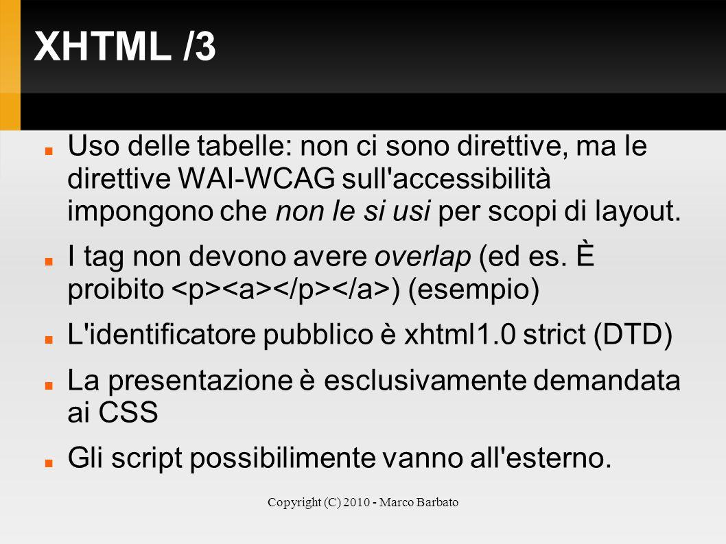 Copyright (C) 2010 - Marco Barbato XHTML /3 Uso delle tabelle: non ci sono direttive, ma le direttive WAI-WCAG sull'accessibilità impongono che non le