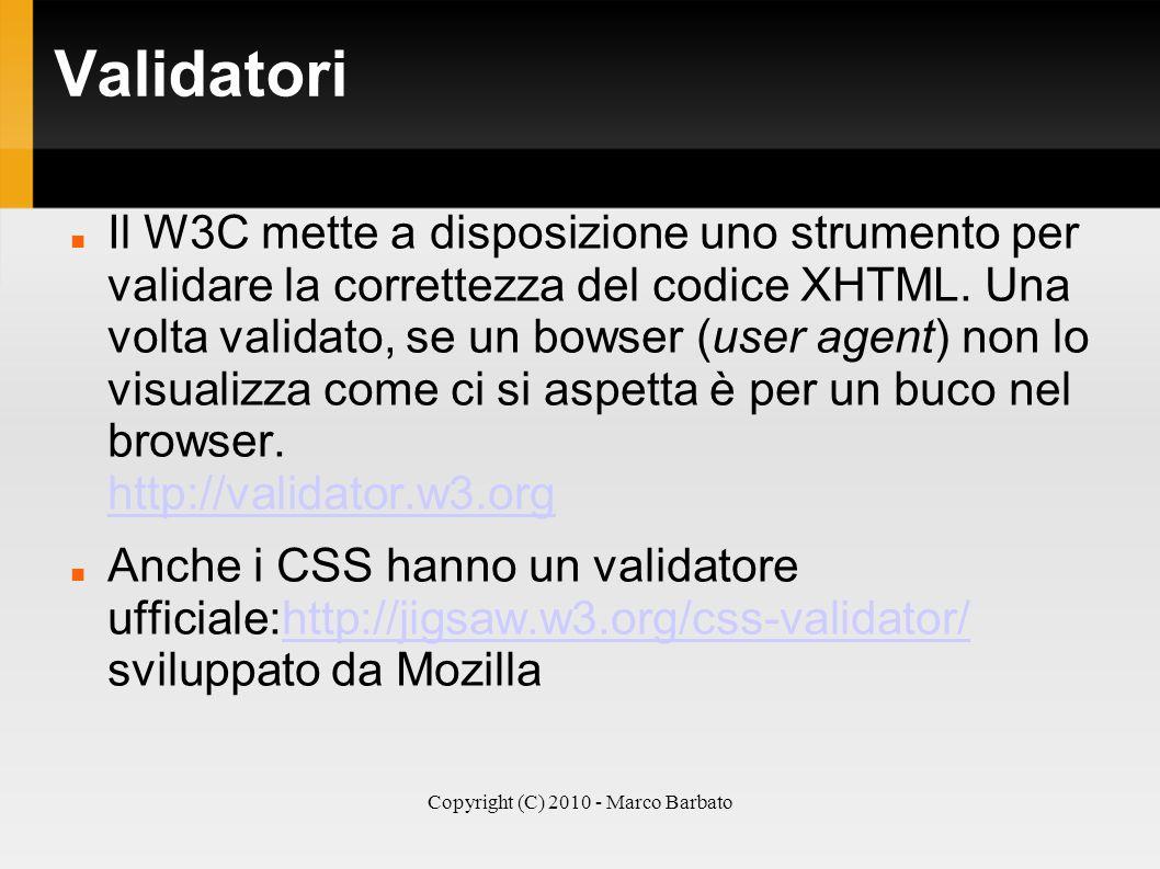 Copyright (C) 2010 - Marco Barbato Validatori Il W3C mette a disposizione uno strumento per validare la correttezza del codice XHTML. Una volta valida
