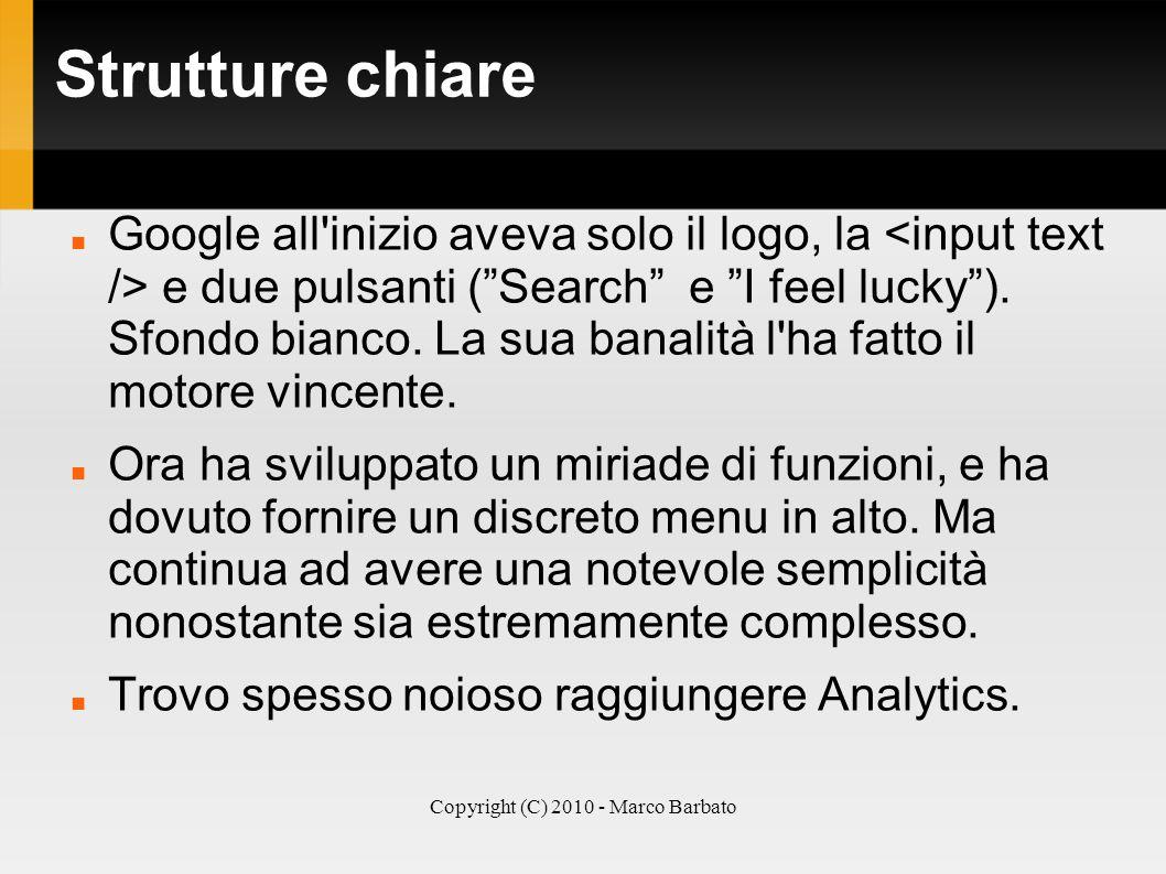 Copyright (C) 2010 - Marco Barbato Strutture chiare Google all'inizio aveva solo il logo, la e due pulsanti (Search e I feel lucky). Sfondo bianco. La