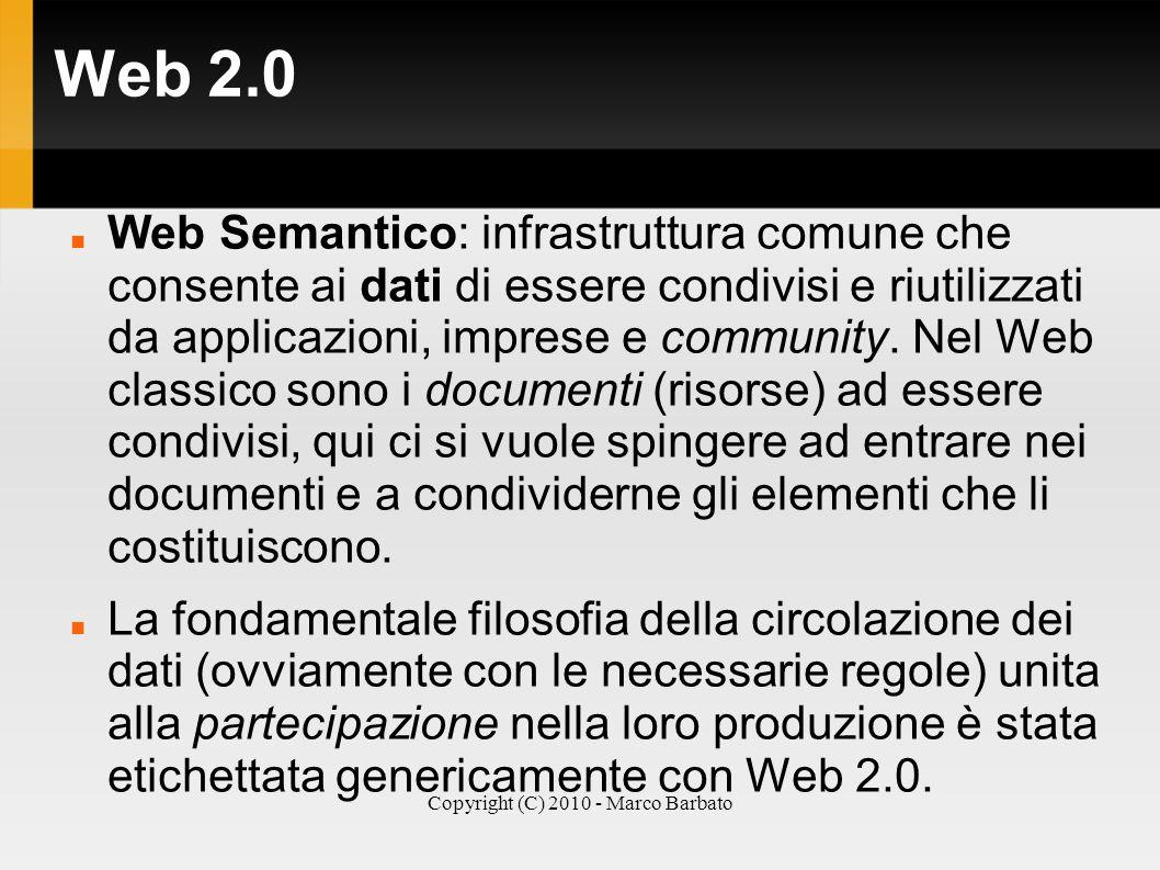 Copyright (C) 2010 - Marco Barbato Web 2.0 Web Semantico: infrastruttura comune che consente ai dati di essere condivisi e riutilizzati da applicazion