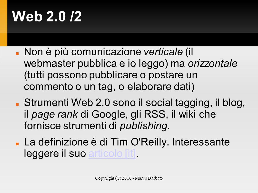 Copyright (C) 2010 - Marco Barbato Web 2.0 /2 Non è più comunicazione verticale (il webmaster pubblica e io leggo) ma orizzontale (tutti possono pubbl