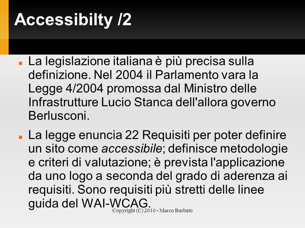 Copyright (C) 2010 - Marco Barbato Accessibilty /2 La legislazione italiana è più precisa sulla definizione. Nel 2004 il Parlamento vara la Legge 4/20