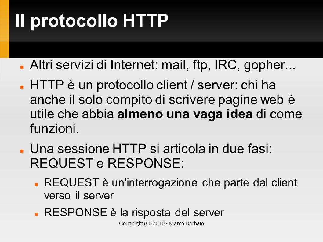 Copyright (C) 2010 - Marco Barbato Il protocollo HTTP Altri servizi di Internet: mail, ftp, IRC, gopher... HTTP è un protocollo client / server: chi h