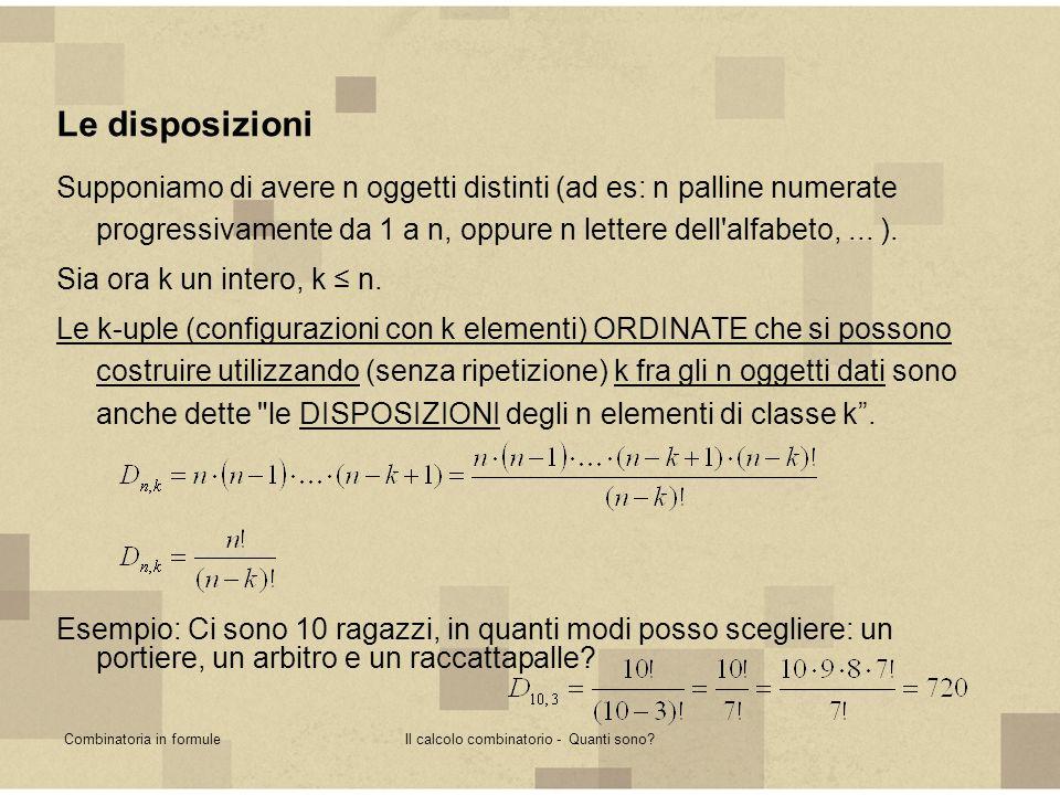 Combinatoria in formuleIl calcolo combinatorio - Quanti sono? Le disposizioni Supponiamo di avere n oggetti distinti (ad es: n palline numerate progre