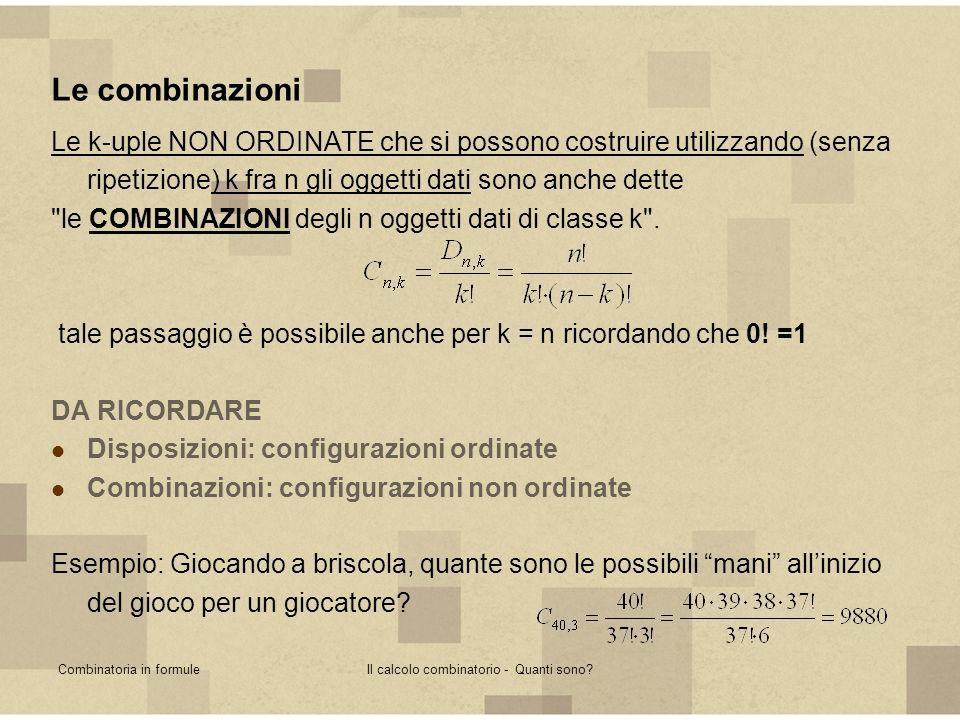 Combinatoria in formuleIl calcolo combinatorio - Quanti sono? Le combinazioni Le k-uple NON ORDINATE che si possono costruire utilizzando (senza ripet