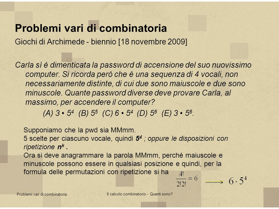Problemi vari di combinatoria Il calcolo combinatorio - Quanti sono? Problemi vari di combinatoria Giochi di Archimede - biennio [18 novembre 2009] Ca