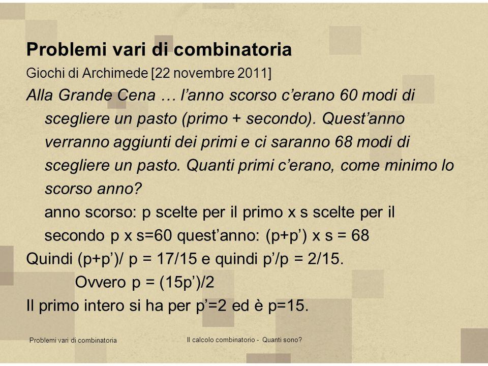Problemi vari di combinatoria Il calcolo combinatorio - Quanti sono? Problemi vari di combinatoria Giochi di Archimede [22 novembre 2011] Alla Grande