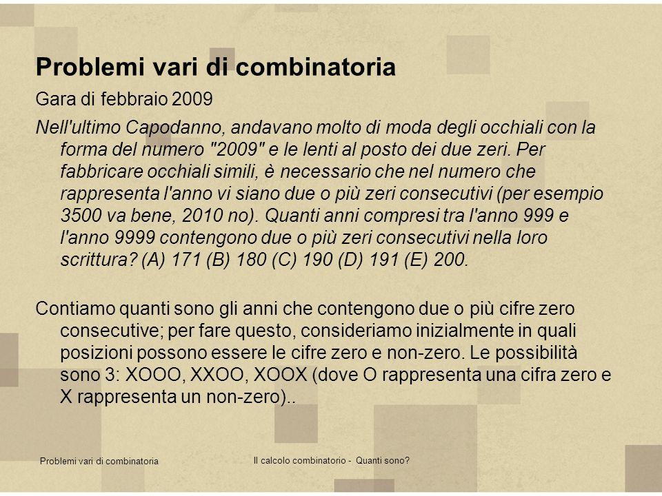 Problemi vari di combinatoria Il calcolo combinatorio - Quanti sono? Problemi vari di combinatoria Gara di febbraio 2009 Nell'ultimo Capodanno, andava