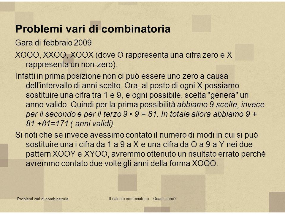 Problemi vari di combinatoria Il calcolo combinatorio - Quanti sono? Problemi vari di combinatoria Gara di febbraio 2009 XOOO, XXOO, XOOX (dove O rapp