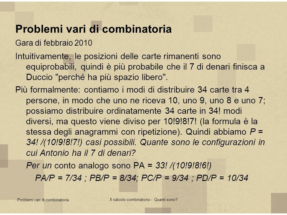 Problemi vari di combinatoria Il calcolo combinatorio - Quanti sono? Problemi vari di combinatoria Gara di febbraio 2010 Intuitivamente, le posizioni