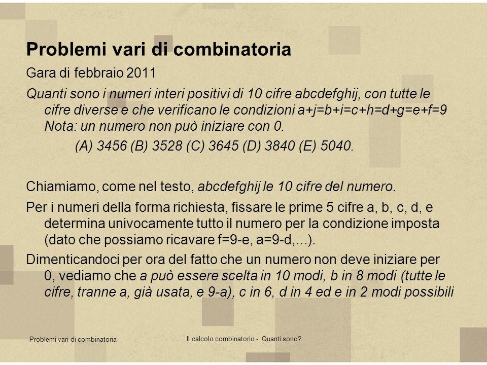 Problemi vari di combinatoria Il calcolo combinatorio - Quanti sono? Problemi vari di combinatoria Gara di febbraio 2011 Quanti sono i numeri interi p