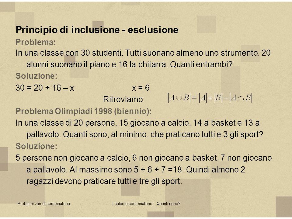 Problemi vari di combinatoriaIl calcolo combinatorio - Quanti sono? Principio di inclusione - esclusione Problema: In una classe con 30 studenti. Tutt