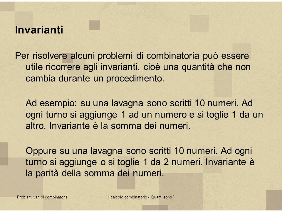 Problemi vari di combinatoriaIl calcolo combinatorio - Quanti sono? Invarianti Per risolvere alcuni problemi di combinatoria può essere utile ricorrer