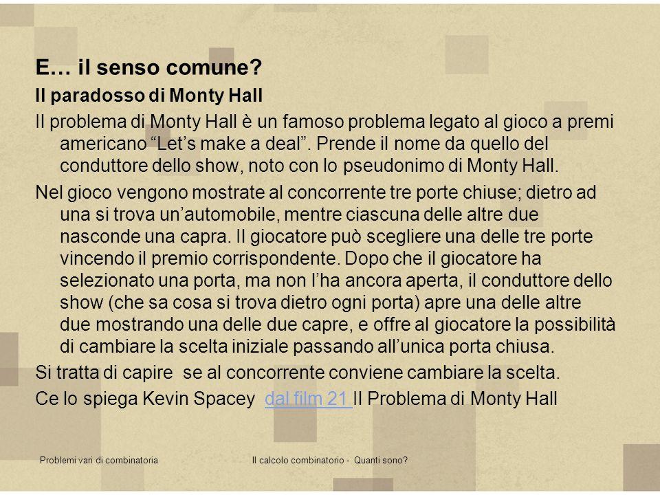 Problemi vari di combinatoriaIl calcolo combinatorio - Quanti sono? E… il senso comune? Il paradosso di Monty Hall Il problema di Monty Hall è un famo