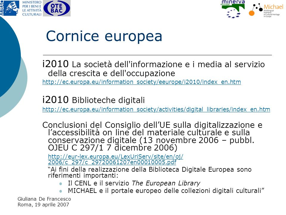 Giuliana De Francesco Roma, 19 aprile 2007 Modalità Un modello dei dati comune basato su standard internazionali (2005) Una piattaforma distribuita Software open source Censimento delle collezioni digitali culturali nei Paesi membri.