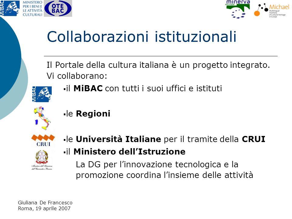 Giuliana De Francesco Roma, 19 aprile 2007 Collaborazioni istituzionali Il Portale della cultura italiana è un progetto integrato.