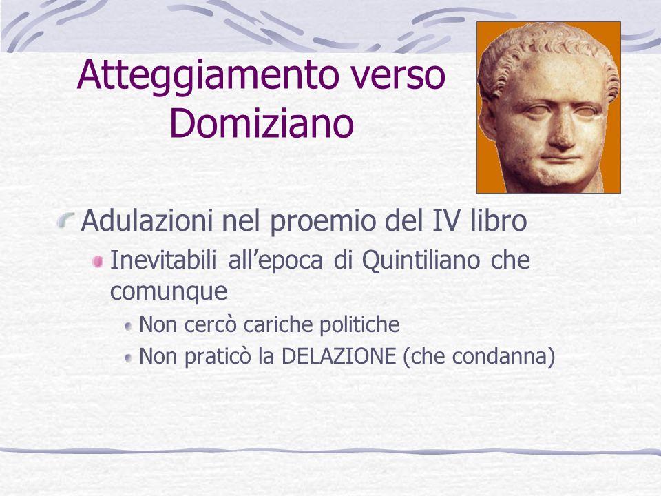 Atteggiamento verso Domiziano Adulazioni nel proemio del IV libro Inevitabili allepoca di Quintiliano che comunque Non cercò cariche politiche Non pra