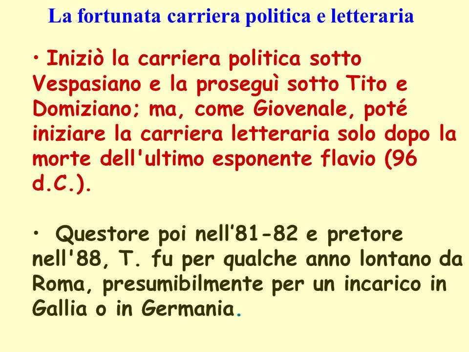 Iniziò la carriera politica sotto Vespasiano e la proseguì sotto Tito e Domiziano; ma, come Giovenale, poté iniziare la carriera letteraria solo dopo la morte dell ultimo esponente flavio (96 d.C.).
