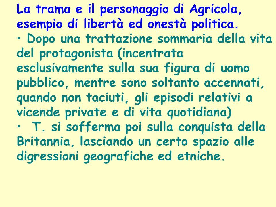 L'esempio di Agricola, insomma, indica come anche sotto la tirannide sia possibile percorrere la via mediana (la vera virtù consiste appunto nella
