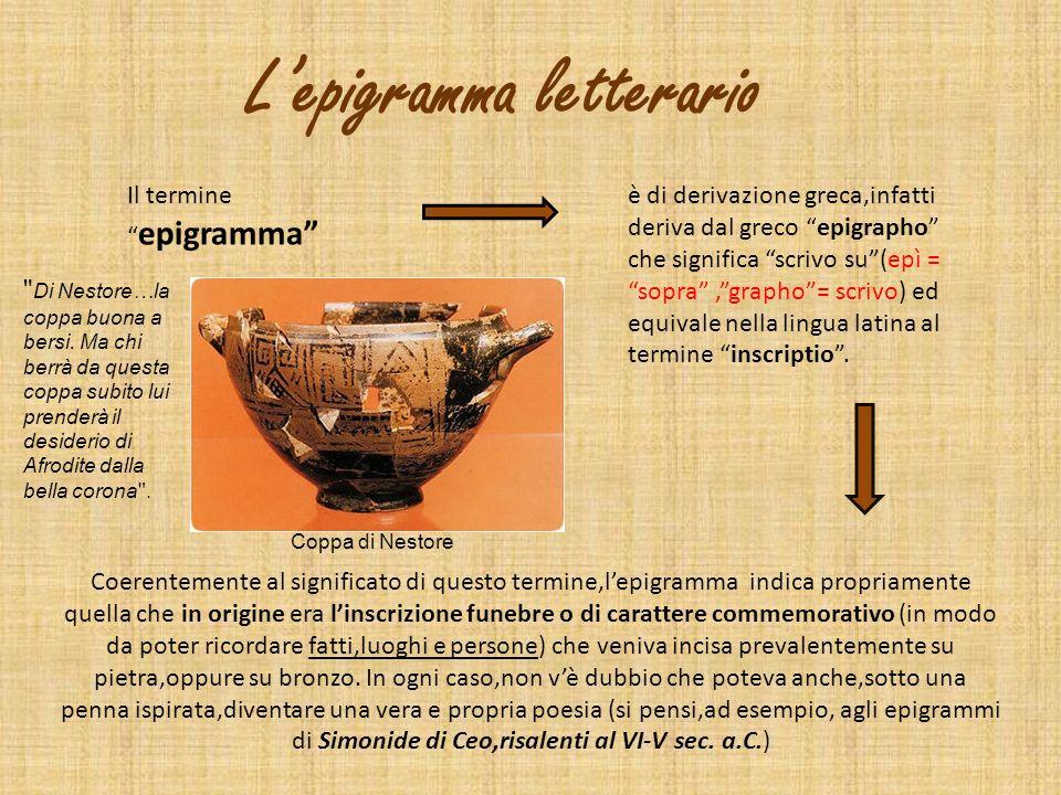 Lepigramma divenne un vero e proprio genere letterario solo con l Ellenismo Momento in cui la poesia, come espressione di gusti e sensibilità nuovi,mutò dal punto di vista dei contenuti e dello stile.