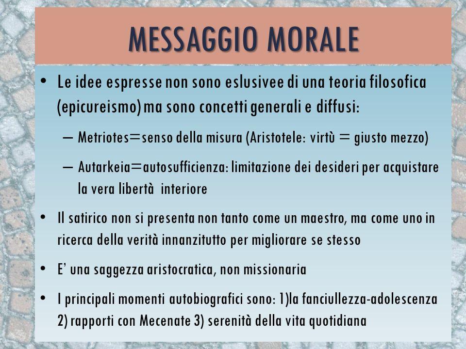 MESSAGGIO MORALE L e idee espresse non sono eslusivee di una teoria filosofica (epicureismo) ma sono concetti generali e diffusi: –M–M etriotes=senso
