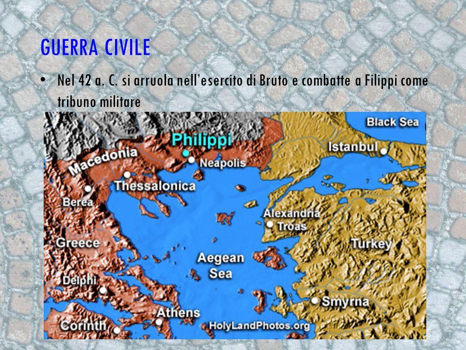 GUERRA CIVILE N el 42 a. C. si arruola nellesercito di Bruto e combatte a Filippi come tribuno militare