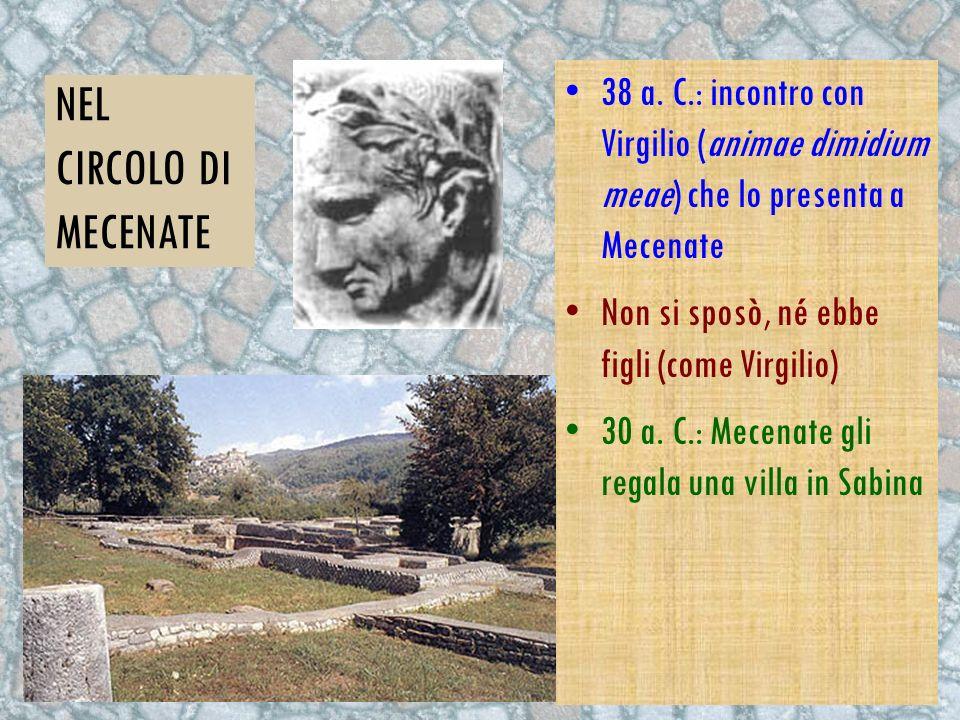 NEL CIRCOLO DI MECENATE 3 8 a. C.: incontro con Virgilio (animae dimidium meae) che lo presenta a Mecenate N on si sposò, né ebbe figli (come Virgilio