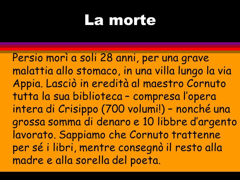 AULO PERSIO FLACCO (Volterra 34 d.C. – Roma 62 d.C.) l La nascita e gli studi. P. nacque da famiglia agiata e appartenente allordine equestre, ma rima
