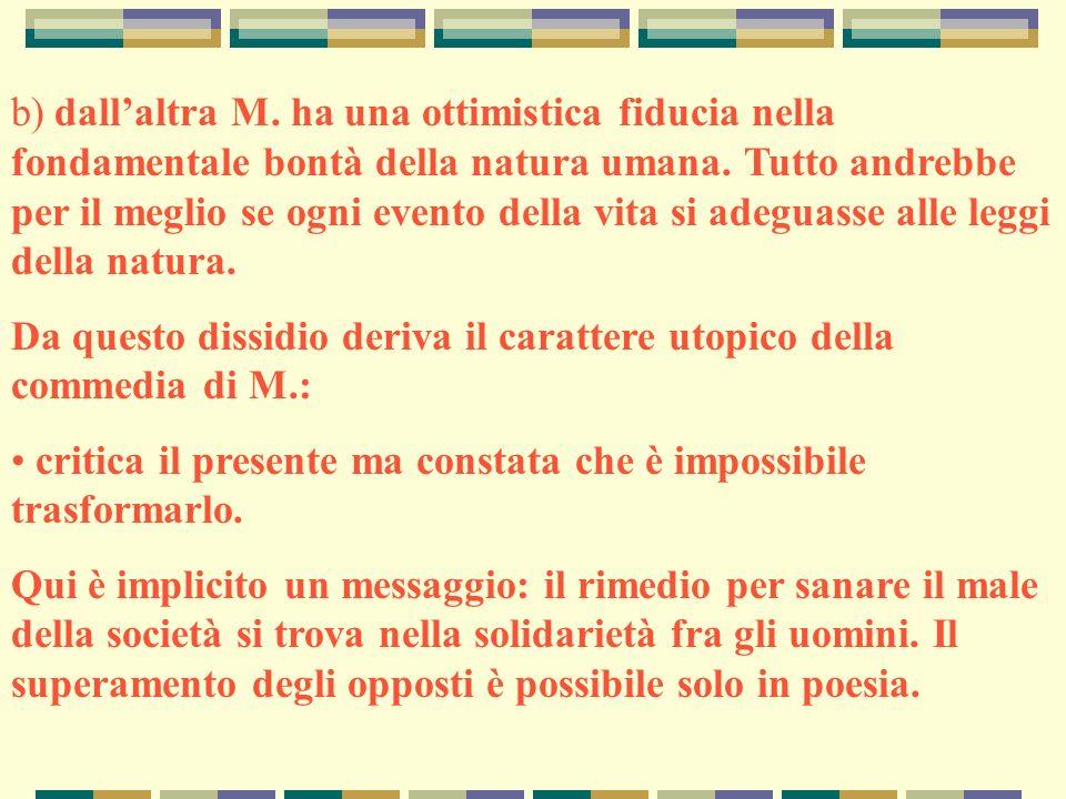 b) dallaltra M. ha una ottimistica fiducia nella fondamentale bontà della natura umana. Tutto andrebbe per il meglio se ogni evento della vita si adeg