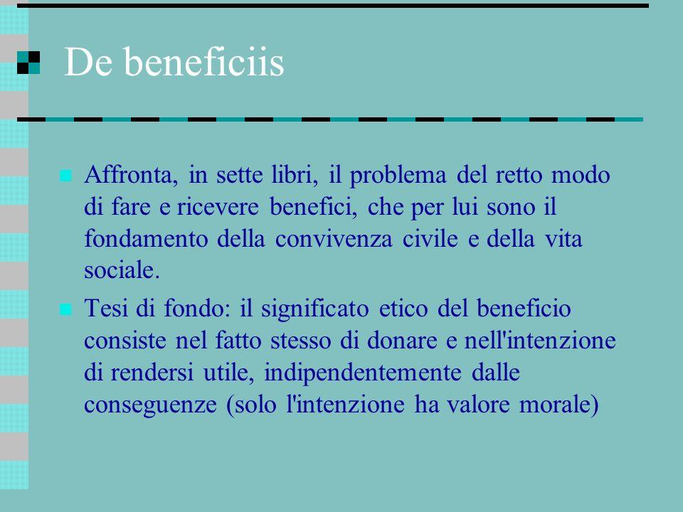 De beneficiis Affronta, in sette libri, il problema del retto modo di fare e ricevere benefici, che per lui sono il fondamento della convivenza civile