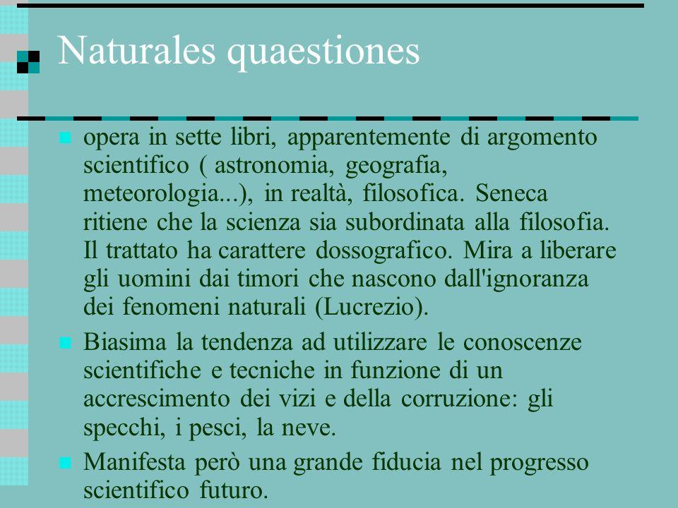 Naturales quaestiones opera in sette libri, apparentemente di argomento scientifico ( astronomia, geografia, meteorologia...), in realtà, filosofica.