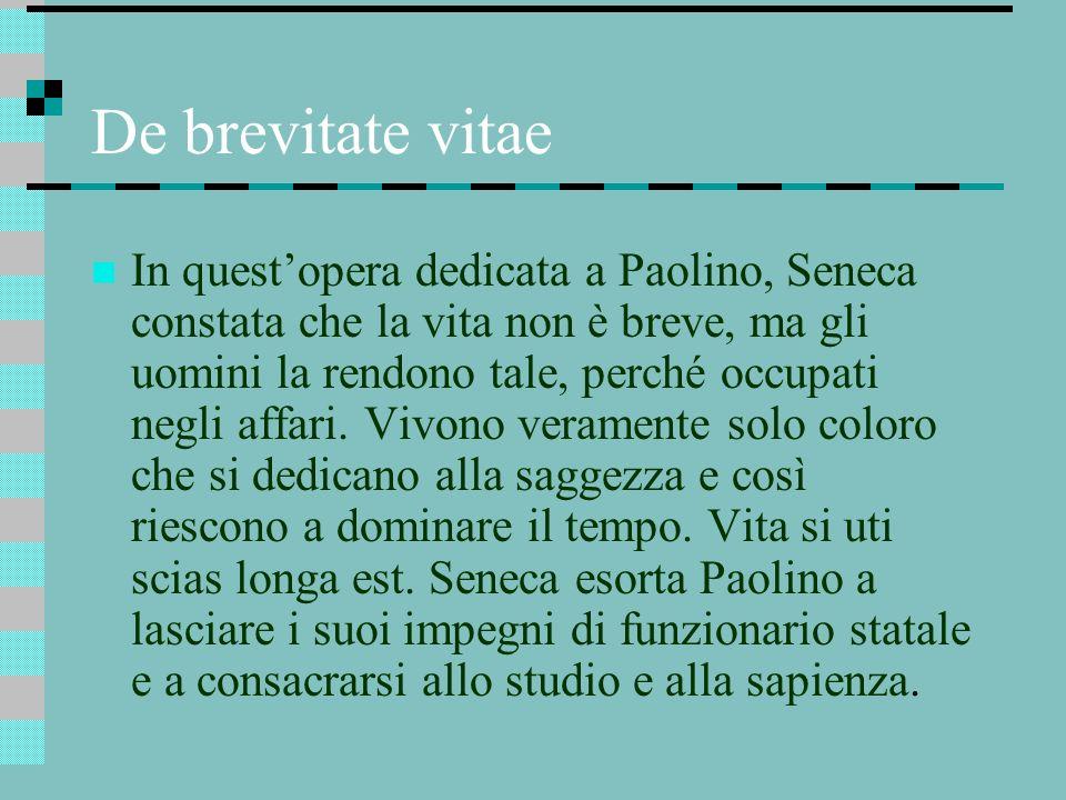 De brevitate vitae In questopera dedicata a Paolino, Seneca constata che la vita non è breve, ma gli uomini la rendono tale, perché occupati negli aff