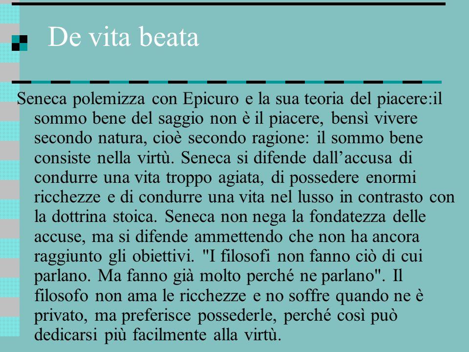 De vita beata Seneca polemizza con Epicuro e la sua teoria del piacere:il sommo bene del saggio non è il piacere, bensì vivere secondo natura, cioè se
