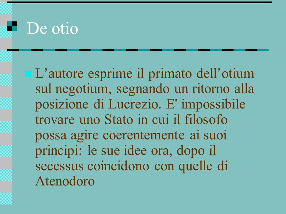 De otio Lautore esprime il primato dellotium sul negotium, segnando un ritorno alla posizione di Lucrezio. E' impossibile trovare uno Stato in cui il