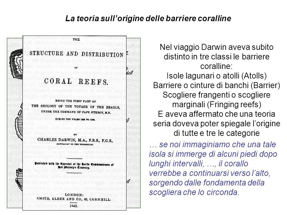 Nel viaggio Darwin aveva subito distinto in tre classi le barriere coralline: Isole lagunari o atolli (Atolls) Barriere o cinture di banchi (Barrier)