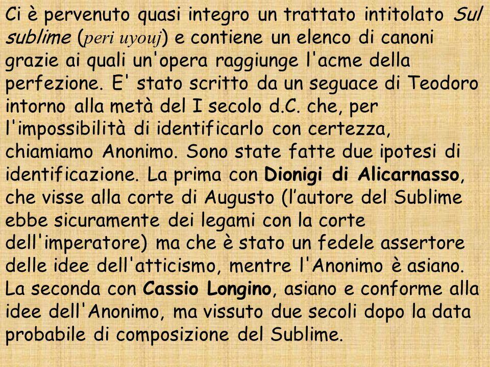 Anonimo del Sublime Nel I a.C. Cecilio di Calatte, fedele seguace di Apollodoro, scrisse un opera dal titolo peri uyouj, a noi non pervenuta. Possiamo
