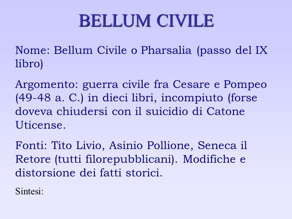 BELLUM CIVILE Nome: Bellum Civile o Pharsalia (passo del IX libro) Argomento: guerra civile fra Cesare e Pompeo (49-48 a. C.) in dieci libri, incompiu