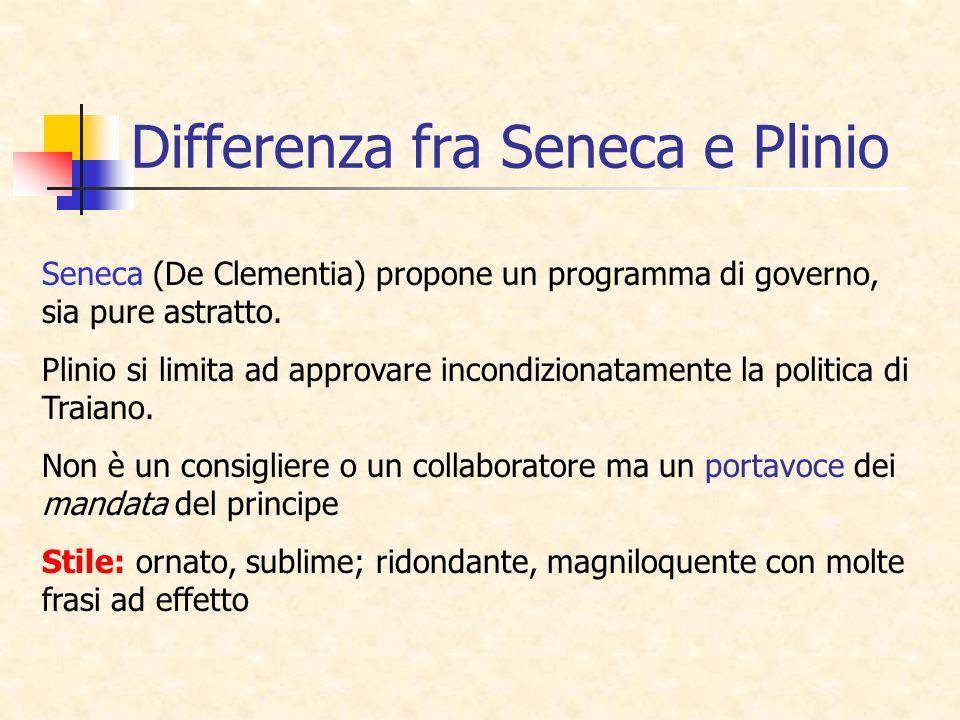 Differenza fra Seneca e Plinio Seneca (De Clementia) propone un programma di governo, sia pure astratto. Plinio si limita ad approvare incondizionatam