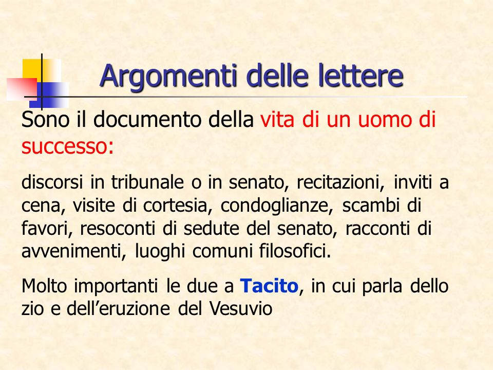 Argomenti delle lettere Sono il documento della vita di un uomo di successo: discorsi in tribunale o in senato, recitazioni, inviti a cena, visite di