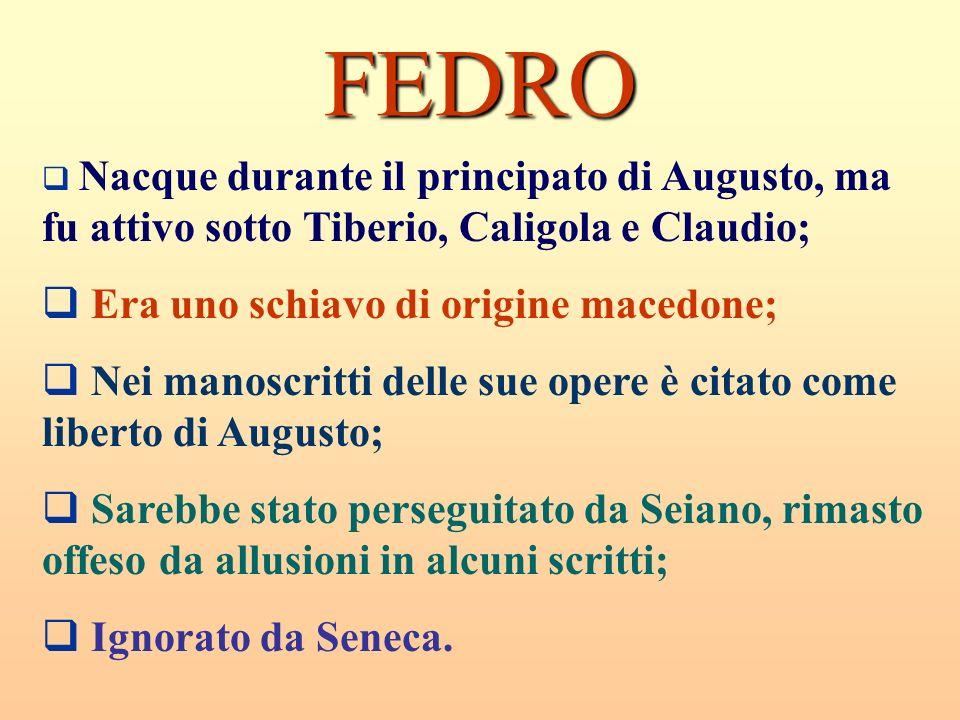 FEDRO Nacque durante il principato di Augusto, ma fu attivo sotto Tiberio, Caligola e Claudio; Era uno schiavo di origine macedone; Nei manoscritti de