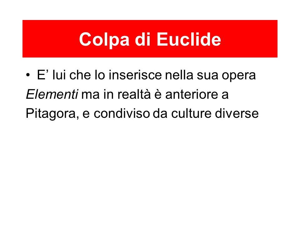 Colpa di Euclide E lui che lo inserisce nella sua opera Elementi ma in realtà è anteriore a Pitagora, e condiviso da culture diverse