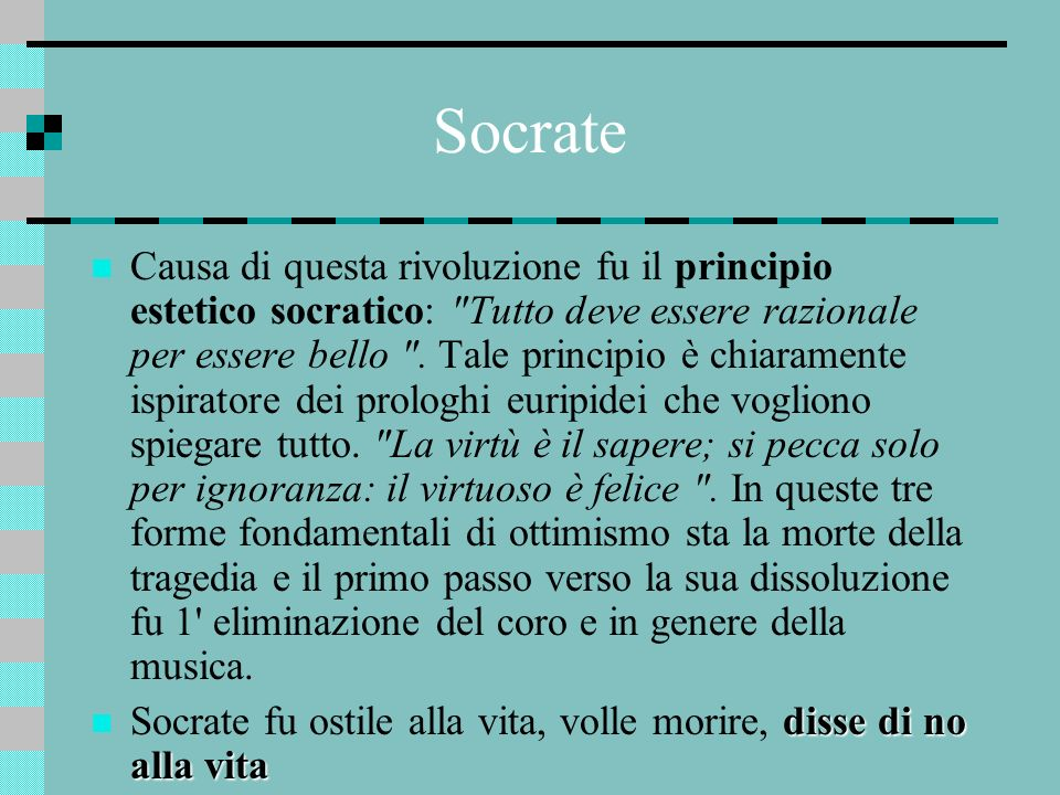 Socrate Causa di questa rivoluzione fu il principio estetico socratico: