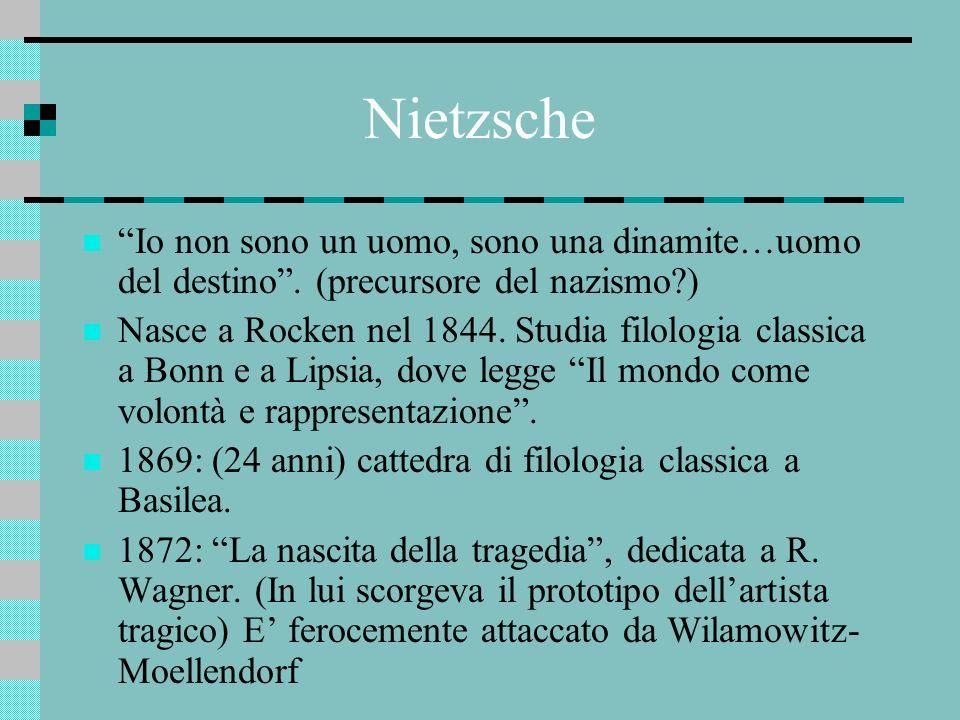 Nietzsche Io non sono un uomo, sono una dinamite…uomo del destino. (precursore del nazismo?) Nasce a Rocken nel 1844. Studia filologia classica a Bonn