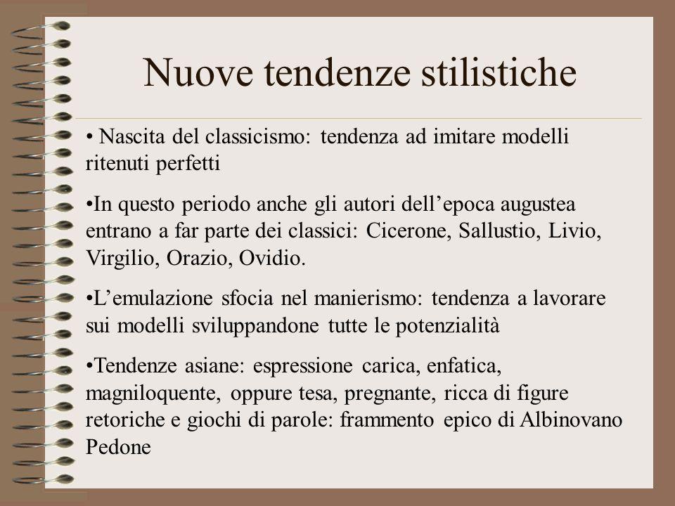 Nuove tendenze stilistiche Nascita del classicismo: tendenza ad imitare modelli ritenuti perfetti In questo periodo anche gli autori dellepoca augustea entrano a far parte dei classici: Cicerone, Sallustio, Livio, Virgilio, Orazio, Ovidio.