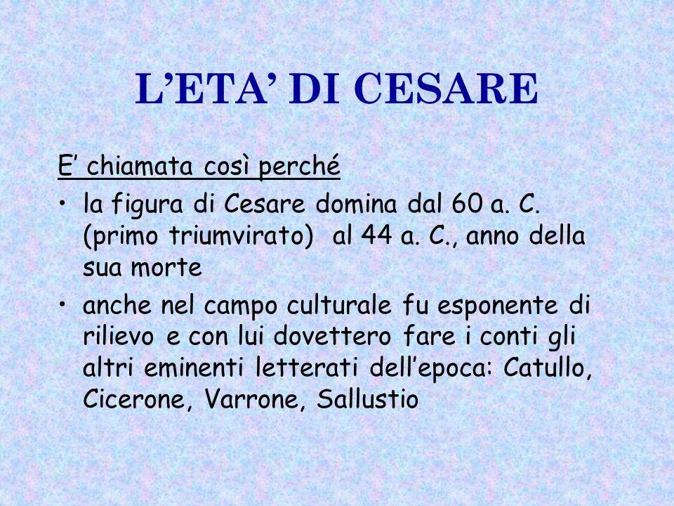 LETA DI CESARE E chiamata così perché la figura di Cesare domina dal 60 a.