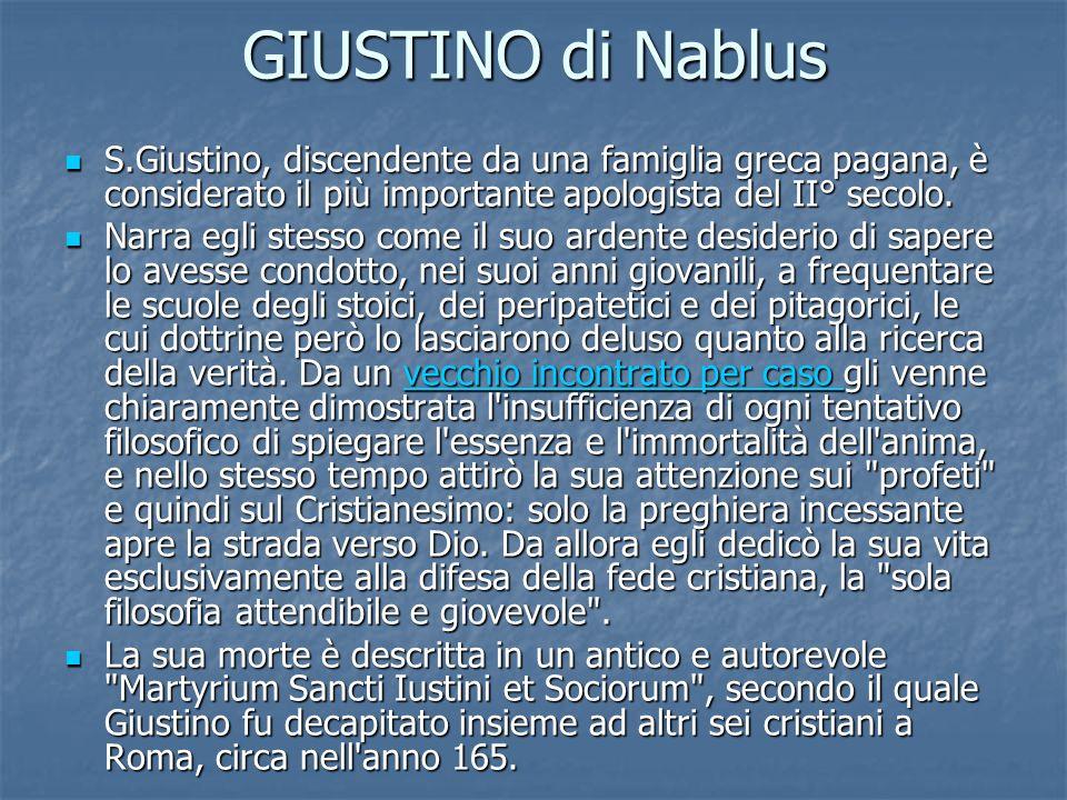 GIUSTINO di Nablus S.Giustino, discendente da una famiglia greca pagana, è considerato il più importante apologista del II° secolo. S.Giustino, discen