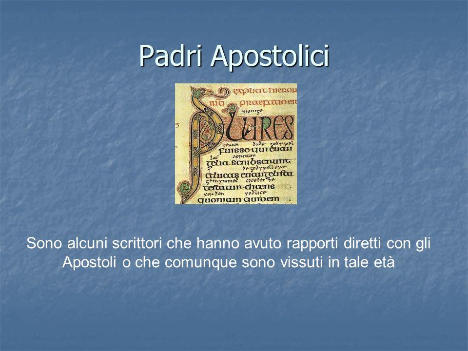 Padri Apostolici Sono alcuni scrittori che hanno avuto rapporti diretti con gli Apostoli o che comunque sono vissuti in tale età
