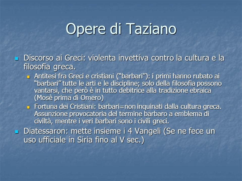 Opere di Taziano Discorso ai Greci: violenta invettiva contro la cultura e la filosofia greca. Discorso ai Greci: violenta invettiva contro la cultura